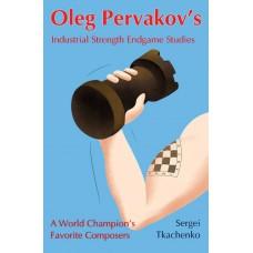 Oleg Pervakov's Industrial Strength Endgame Studies: A World Champion's Favorite Composers - Siergiej Tkaczenko (K-5797)