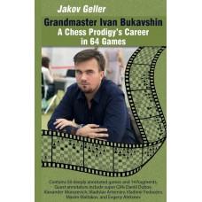 Grandmaster Ivan Bukavshin: A Chess Prodigy's Career in 64 Games - Jakov Geller (K-5801)