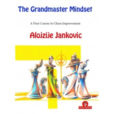 The Grandmaster Mindset – A First Course to Chess Improvement - Alojzije Jankovic (K-5854)