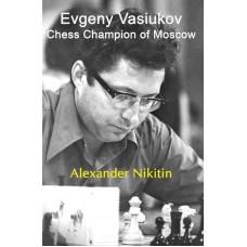 Evgeny Vasiukov: Chess Champion of Moscow - Alexander Nikitin (K-5866)