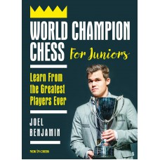 World Champion Chess for Juniors: Learn From the Greatest Players Ever - Joel Benjamin (K-5885)