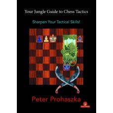 Your Jungle Guide to Chess Tactics: Sharpen your Tactical Skills!  - Péter Prohászka (K-5972)