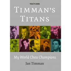 "Jan Timman - ""Timman's Titans. My World Chess Champions"" (K-5149)"