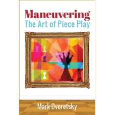 Marek Dworecki - Maneuvering. The Art of Piece Play (K-5181)