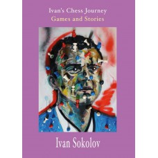 "Ivan Sokolov - ""Ivan's Chess Journey: Games and Stories"" (K-5183)"