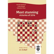 A. Naiditsch, C. Balogh, S. Mazé - Most Stunning Victories of 2016 With Extensive Analysis (K-5228/3)