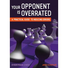 James Schuyler - Your Opponent is overrated. A practical guide to inducing errors (K-5230)