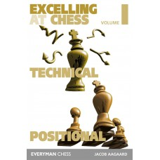 Excelling at Chess Volume 1: Technical and Positional Chess - Jacob Aagaard (K-5286)