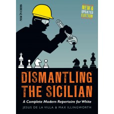 Dismantling the Sicilian - New and Updated Edition: A Complete Modern Repertoire for White - Jesus de la Villa Garcia, Max Illingworth (K-5321)