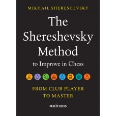The Shereshevsky Method to Improve in Chess: From Club Player to Master - Mikail Shereshevsky (K-5351)