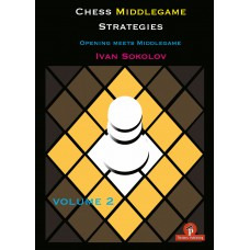 Chess Middlegame Strategies, Vol 2: Opening meets Middlegame - Ivan Sokolov (K-5353)