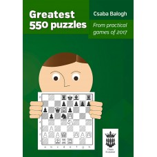 The greatest 550 puzzles from practical games of 2017 - AM Csaba Balogh (K-5357)