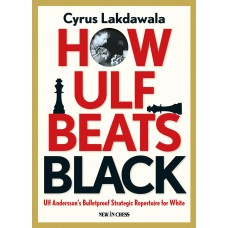 How Ulf Beats Black: Ulf Andersson's Bulletproof Strategic Repertoire for White - Cyrus Lakdawala (K-5379)