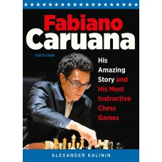Fabiano Caruana - His Amazing Story and His Most Instructive Games - Alexander Kalinin (K-5429)