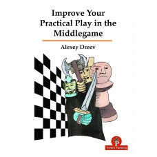 Improve Your Practical Play in the Middlegame - Alexey Dreev (K-5434)