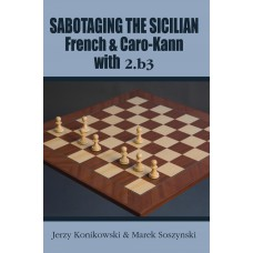 Sabotaging the Sicilian, French and Caro-Kann Defenses with 2.b3 - Jerzy Konikowski, Marek Soszyński (K-5439)