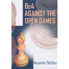 Bc4 against the Open Games - Alexander Delchev (K-5442)