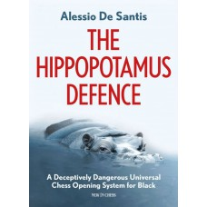 Alessio de Santis - The Hippopotamus Defence: A Deceptively Dangerous Universal Chess Opening System for Black (K-5660)