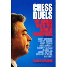 Yasser Seirwan - Chess Duels. My games with the World Champions (K-5705)