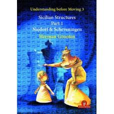 H. Grooten – Understanding before Moving 3.1: Sicilian Structures – The Najdorf and Scheveningen (K-5757)