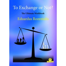 To Exchange or Not?: The Ultimate Workbook - Eduardas Rozentalis (K-5917)