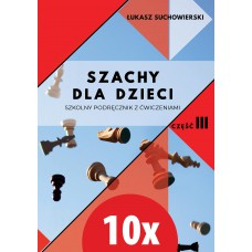 10x Szachy dla dzieci. Szkolny podręcznik z ćwiczeniami. Część 3 - Łukasz Suchowierski (K-5874/III/10)