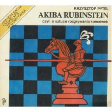 """K. Pytel """"Akiba Rubinstein czyli o sztuce rozgrywania końcówek"""" ( K-4007 )"""