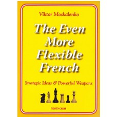 "GM Moskalenko V.  "" The even more flexible French. Strategic ideas & powerful weapons "" (K-2995/em)"