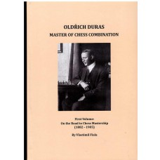 "V.Fiala ""Oldich Duras Master of chess combinations. First vol.:On the Road to Chess Mastership (1882-1905)"" ( K-3674)"