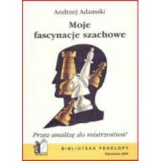 """A. Adamski """"Moje fascynacje szachowe. Przez analizę do mistrzostwa!"""" (K-450)"""