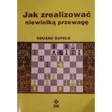 """E. Gufeld """"Jak zrealizować niewielką przewagę"""" (K-461)"""
