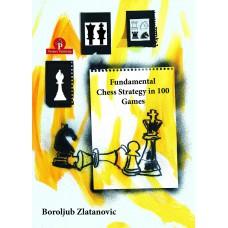 Fundamental Chess Strategy in 100 Games - Boroljub Zlatanovic (K-5773)
