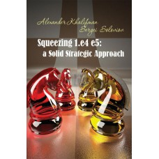 Squeezing 1.e4 e5: A Solid Strategic Approach - Alexander Khalifman, Sergei Soloviov (K-5775)