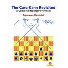 The Caro-Kann Revisited: A Complete Repertoire for Black - Francesco Rambaldi (K-5829)