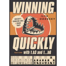 Winning Quickly with 1.b3 and 1...b6: Odessky's Sparkling Lines and Deadly Traps - Ilya Odessky (K-5861)