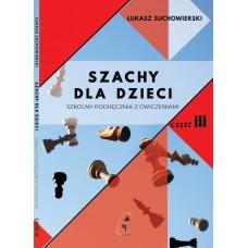 Szachy dla dzieci. Szkolny podręcznik z ćwiczeniami. Część 3 - Łukasz Suchowierski (K-5874/III)