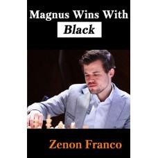 Magnus Wins With Black: 30 of Magnus Carlsen's Most Instructive Games - Zenón Franco (K-5903)