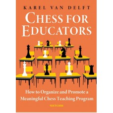 Chess for Educators: How to Organize and Promote a Meaningful Chess Teaching Program - Karel van Delft (K-5969)