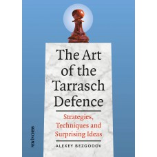 The Art of the Tarrasch Defence: Strategies, Techniques and Surprising Ideas - Alexey Bezgodov (K-5320)