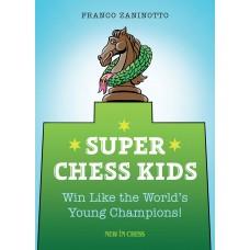 Super Chess Kids: Win Like the World's Young Champions! - Franco Zaninotto (K-5352)