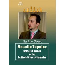 Veselin Topalov: Selected Games of the Ex-World Chess Champion - Sarhan Guliev (K-5380)