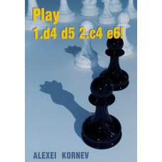 Alexei Kornev - Play 1.d4 d5 2.c4 e6! (K-5441)