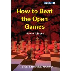 How to Beat the Open Games: 1 e4 e5: Sizzling Ideas for Black! - Sverre Johnsen (K-5444)