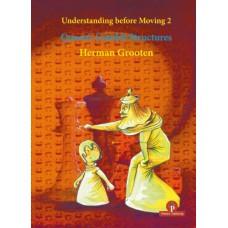 Herman Grooten - Understanding before Moving: Part 2: Queen's Gambit Structures (K-5591)