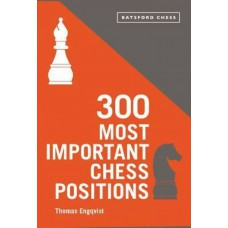 """Thomas Engqvist - """"300 Most Important Chess Positions: Study five a week to be a better chess player"""" (K-5622)"""