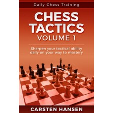 Carsten Hansen - Chess Tactics Volume 1: Sharpen your tactical ability daily on your way to mastery (K-5664)