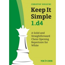 Christof Sielecki - Keep It Simple 1.d4: A Solid and Straightforward Chess Opening Repertoire for White  (K-5754)