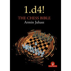 1.d4! The Chess Bible - Mastering Queen's Pawn Structures - Armin Juhasz (K-5978)