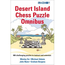 Desert Island Chess Puzzle Omnibus - 400  puzzli - G. Burgess, J. Nunn, M. Adams, W. So (K-5984)