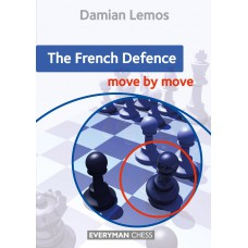 The French Defence: Move by Move: First the idea and then the move! - Damian Lemos (K-5987)
